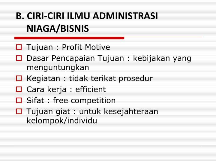 B. CIRI-CIRI ILMU ADMINISTRASI NIAGA/BISNIS