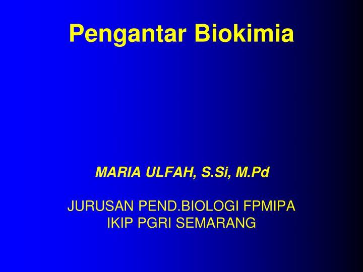 Pengantar biokimia maria ulfah s si m pd jurusan pend biologi fpmipa ikip pgri semarang