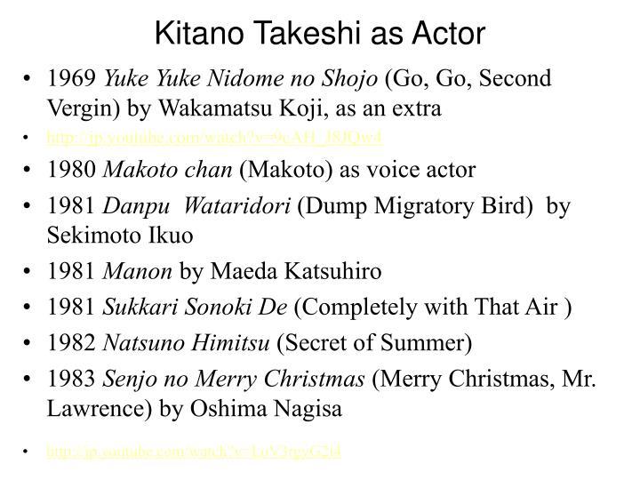 Kitano Takeshi as Actor