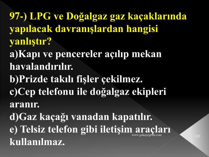 97-) LPG ve Doğalgaz gaz kaçaklarında yapılacak davranışlardan hangisi yanlıştır?