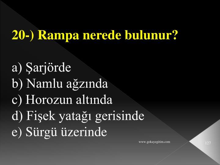 20-) Rampa nerede bulunur?