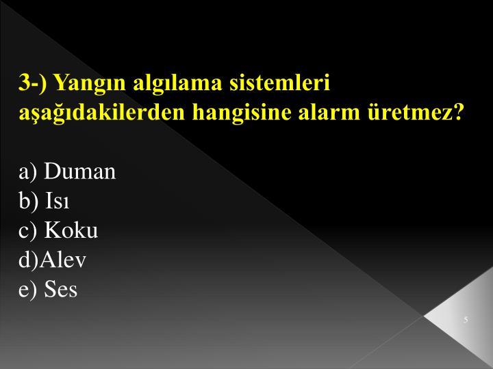 3-) Yangın algılama sistemleri aşağıdakilerden hangisine alarm üretmez?