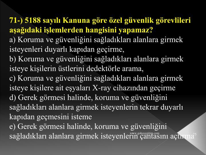 71-) 5188 sayılı Kanuna göre özel güvenlik görevlileri aşağıdaki işlemlerden hangisini yapamaz?