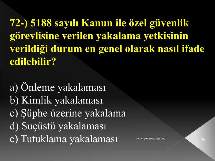 72-) 5188 sayılı Kanun ile özel güvenlik görevlisine verilen yakalama yetkisinin verildiği durum en genel olarak nasıl ifade edilebilir?