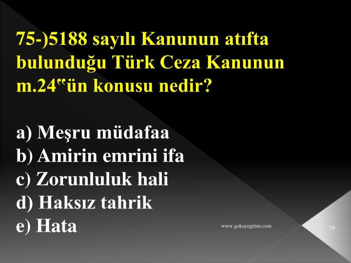 """75-)5188 sayılı Kanunun atıfta bulunduğu Türk Ceza Kanunun m.24""""ün konusu nedir?"""