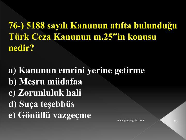 """76-) 5188 sayılı Kanunun atıfta bulunduğu Türk Ceza Kanunun m.25""""in konusu nedir?"""