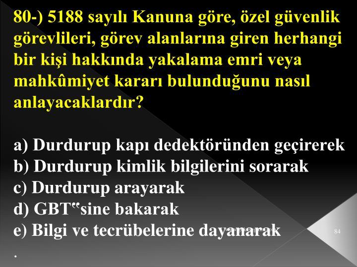 80-) 5188 sayılı Kanuna göre, özel güvenlik görevlileri, görev alanlarına giren herhangi bir kişi hakkında yakalama emri veya mahkûmiyet kararı bulunduğunu nasıl anlayacaklardır?