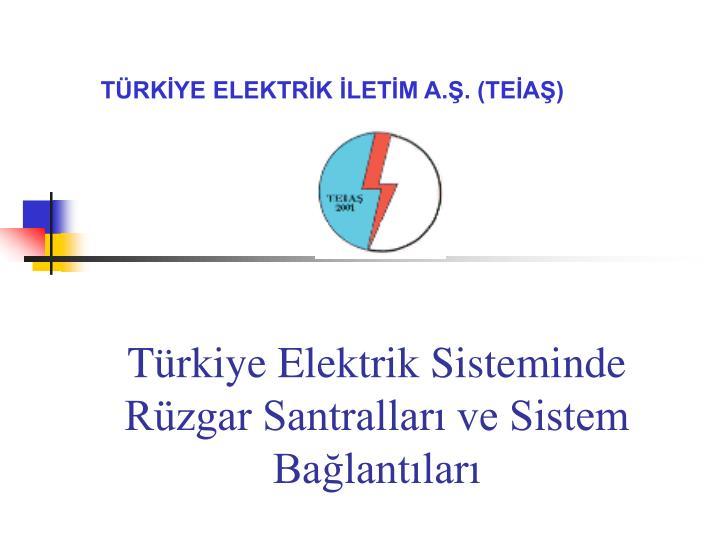T rkiye elektrik sisteminde r zgar santrallar ve sistem ba lant lar
