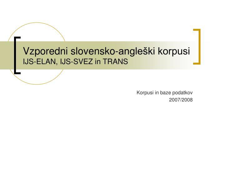 vzporedni slovensko angle ki korpusi ijs elan ijs svez in trans