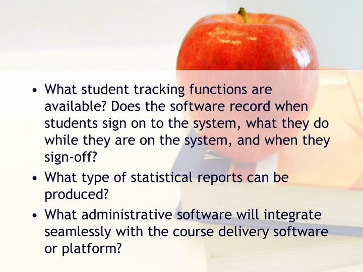 What student tracking functions are available? Does the software record when students sign on to the system, what they do while they are on the system, and when they sign-off?