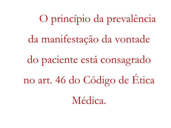 O princípio da prevalência da manifestação da vontade do paciente está consagrado no art. 46 do Código de Ética Médica.