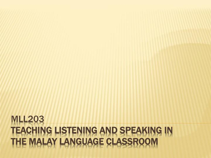 mll203 teaching listening and speaking in the malay language classroom n.
