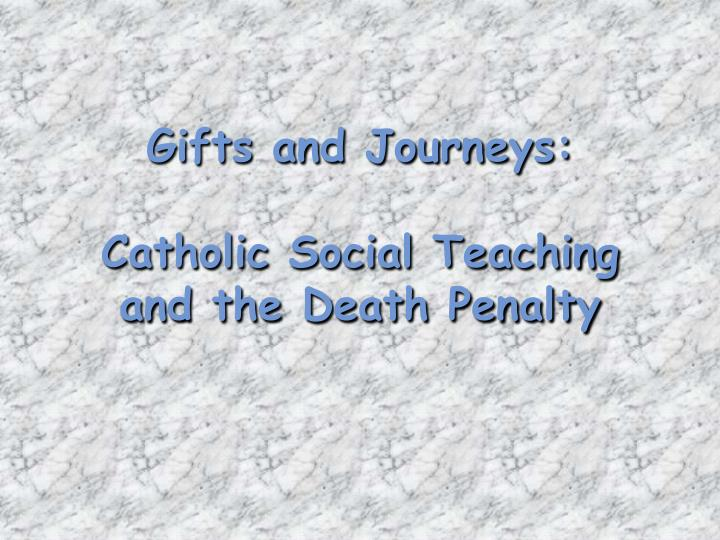gifts and journeys catholic social teaching and the death penalty n.