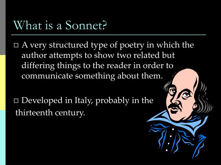 features of a sonnet Shakespeare opens the poem with a metaphor, comparing the woman he loves to all of the best characteristics of a summer's day when we think about summer, many attributes come to mind, such as.