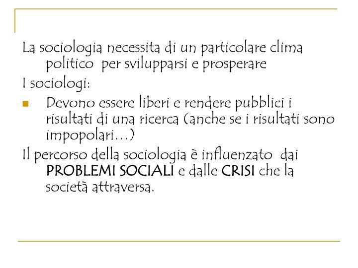La sociologia necessita di un particolare clima politico  per svilupparsi e prosperare