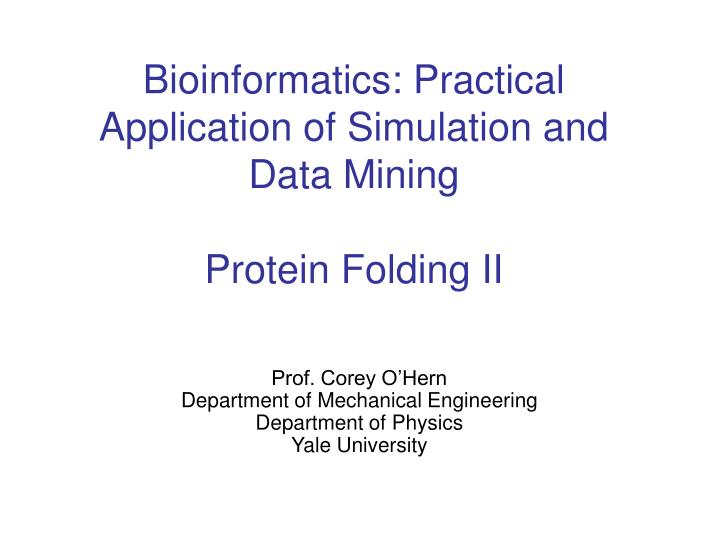 bioinformatics practical application of simulation and data mining protein folding ii n.