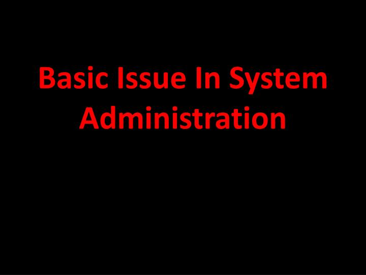 Basic issue in system administration