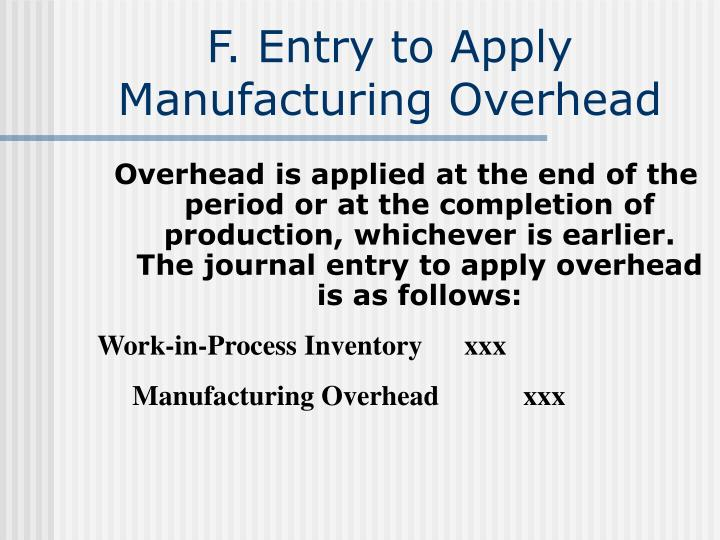 F. Entry to Apply Manufacturing Overhead