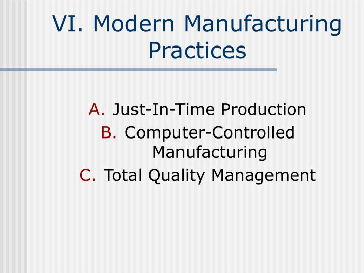 VI. Modern Manufacturing Practices