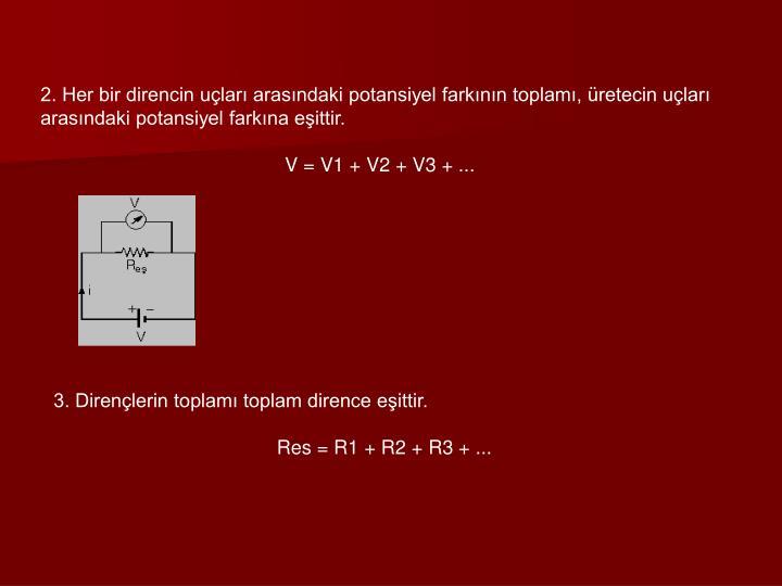 2. Her bir direncin uçları arasındaki potansiyel farkının toplamı, üretecin uçları arasındaki potansiyel farkına eşittir.