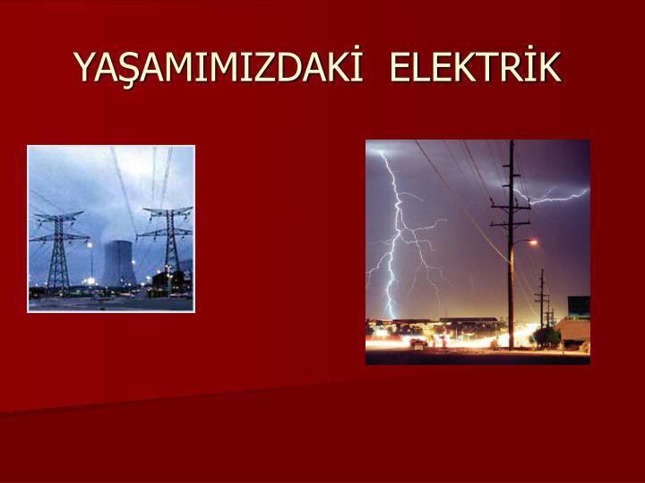 ya amimizdak elektr k n.