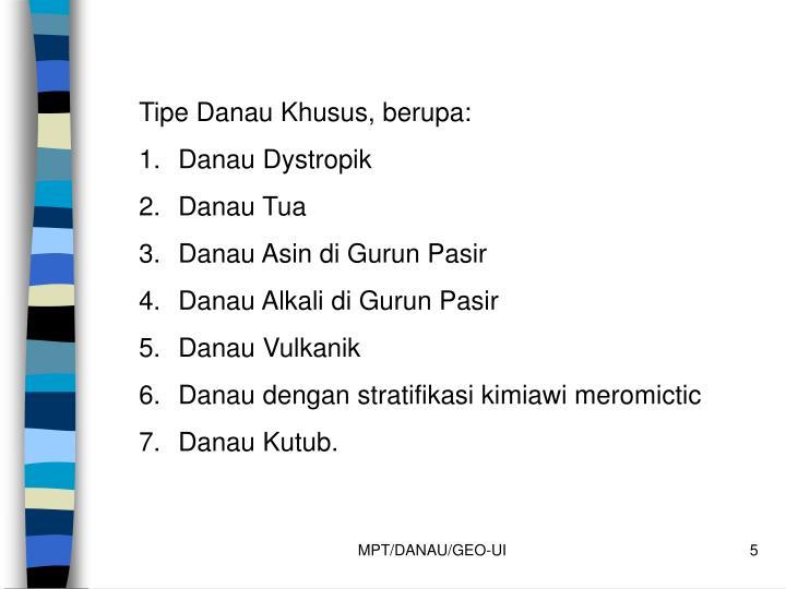 Tipe Danau Khusus, berupa: