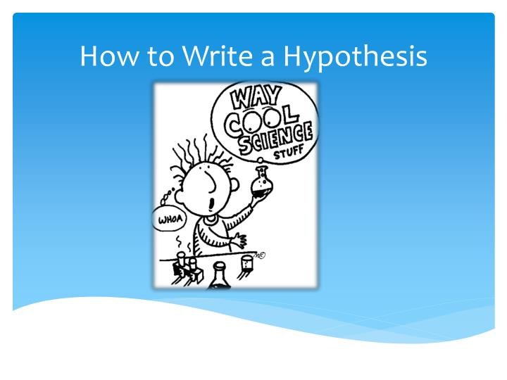to write a hypthesis Hypothesis definition a hypothesis is a logical supposition, a reasonable guess, an educated conjecture it provides a tentative explanation for a phenomenon under investigation.