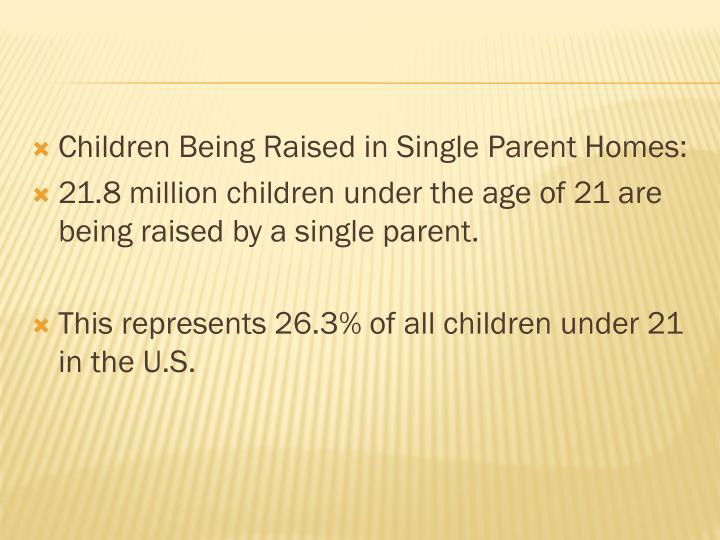 Children Being Raised in Single Parent Homes: