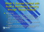 week 5 access control with audit monitoring security through group policies