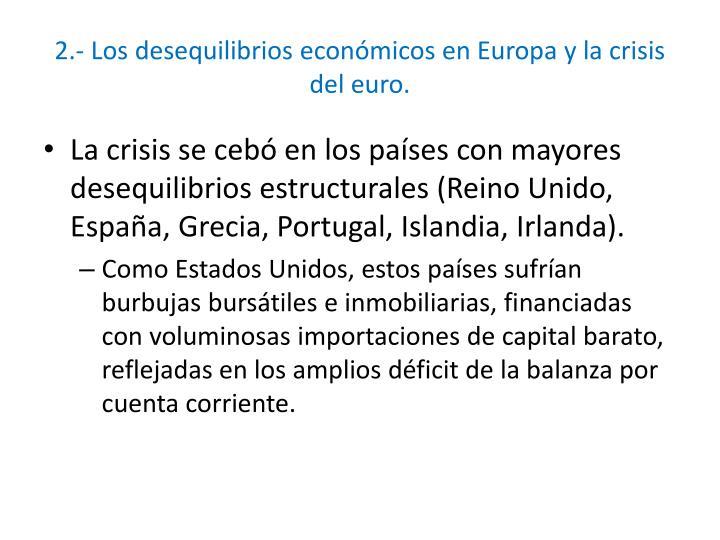 2.- Los desequilibrios económicos en Europa y la crisis del euro.