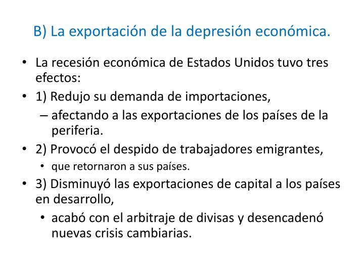 B) La exportación de la depresión económica.