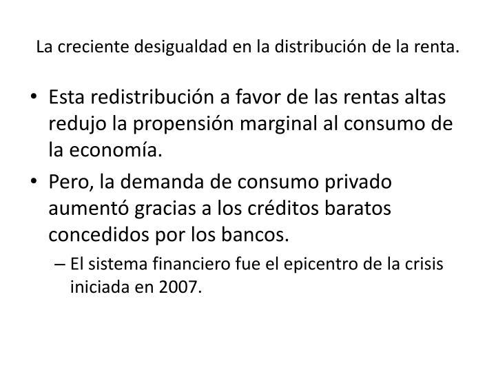 La creciente desigualdad en la distribución de la renta.