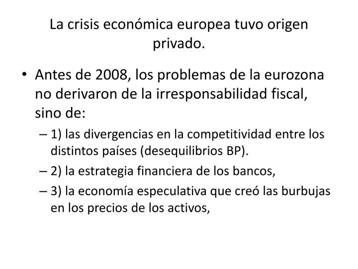 La crisis económica europea tuvo origen privado.