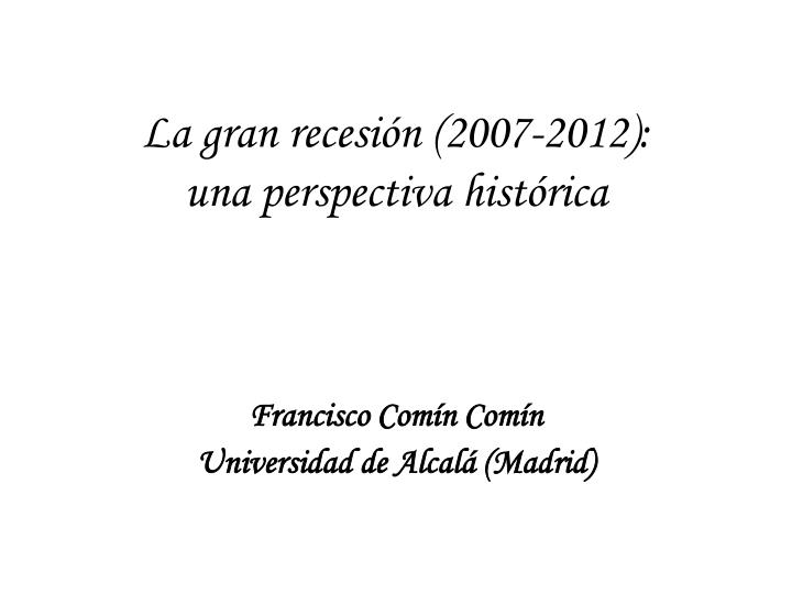 La gran recesi n 2007 2012 una perspectiva hist rica