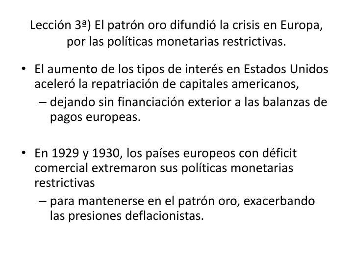 Lección 3ª) El patrón oro difundió la crisis en Europa, por las políticas monetarias restrictivas.
