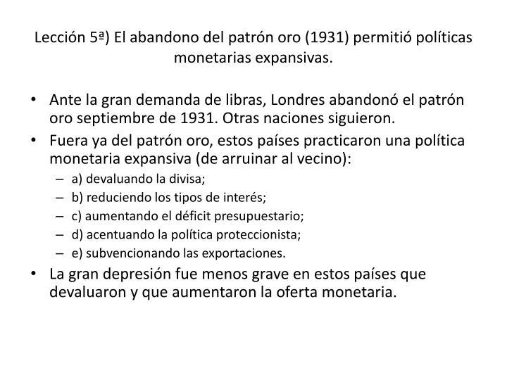 Lección 5ª) El abandono del patrón oro (1931) permitió políticas monetarias expansivas.