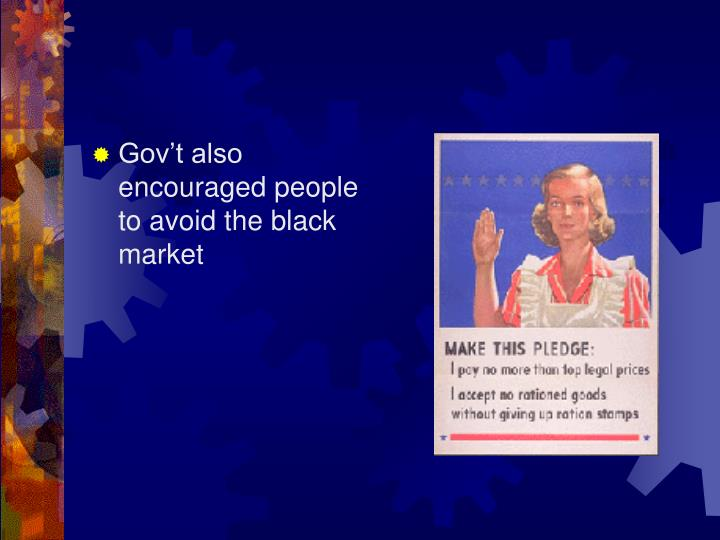 Gov't also encouraged people to avoid the black market