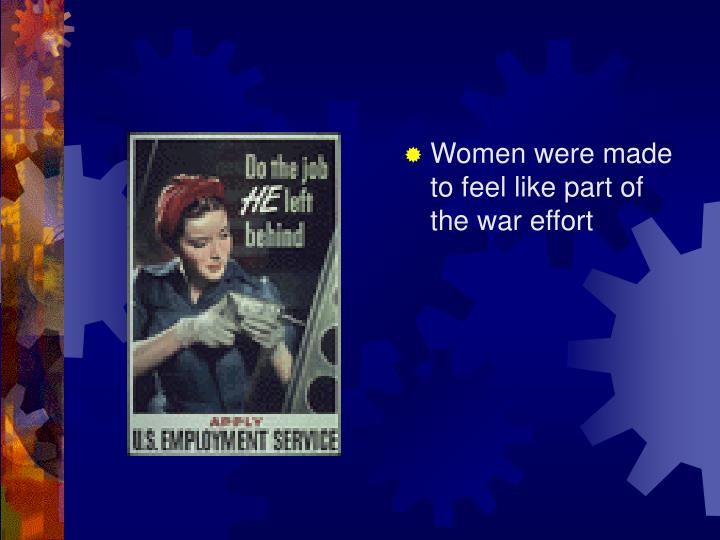 Women were made to feel like part of the war effort