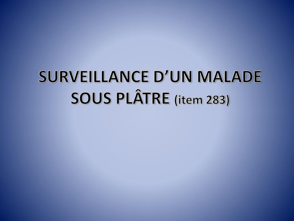 PPT - SURVEILLANCE D'UN MALADE SOUS PLÂTRE (item 283) PowerPoint ...