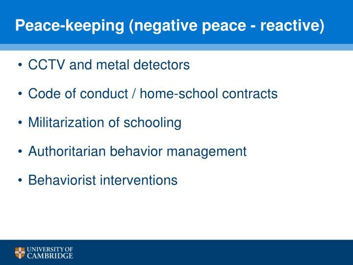 Peace-keeping (negative peace - reactive)