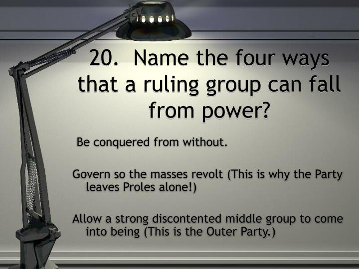 20.  Name the four ways that a ruling group can fall from power?
