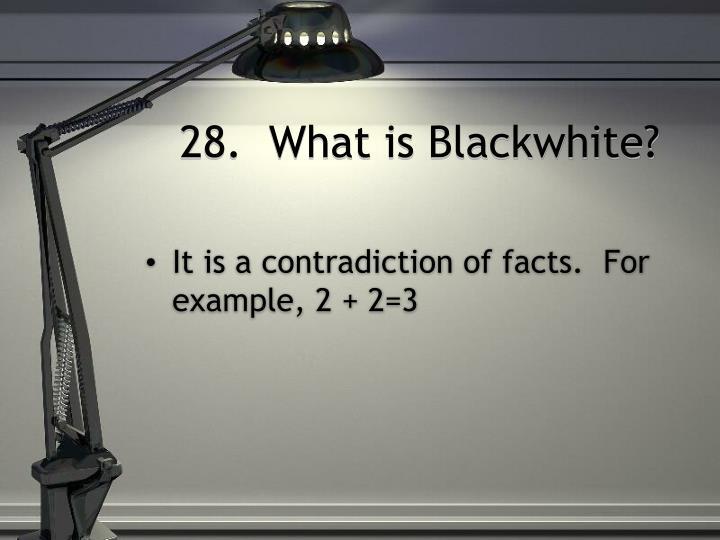 28.  What is Blackwhite?
