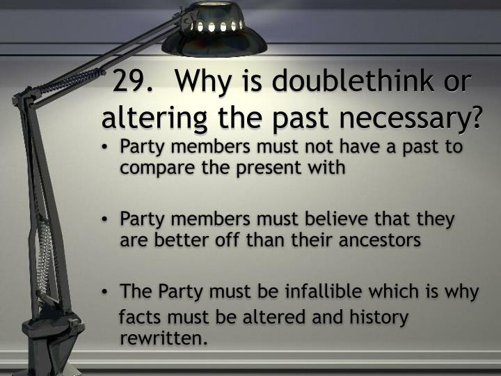 29.  Why is doublethink or altering the past necessary?