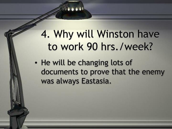 4. Why will Winston have to work 90 hrs./week?