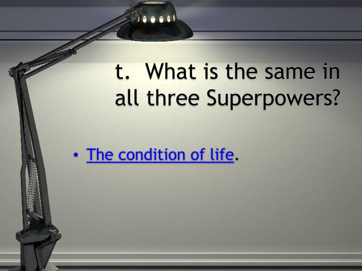 t.  What is the same in all three Superpowers?