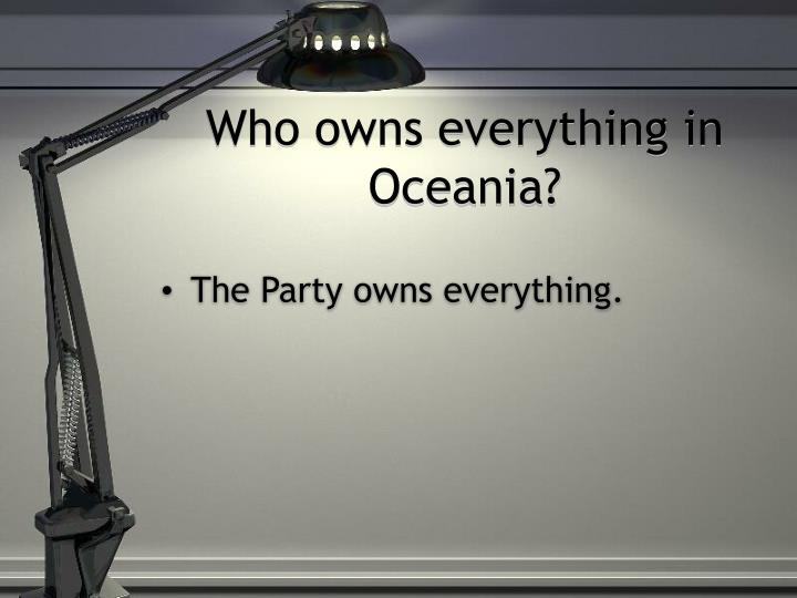 Who owns everything in Oceania?