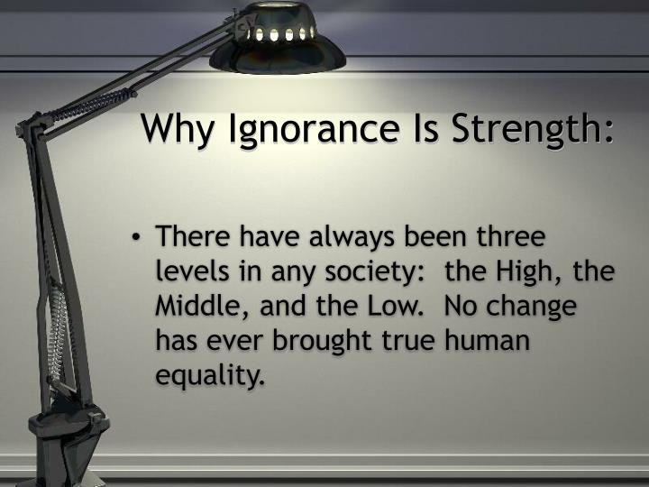 Why Ignorance Is Strength: