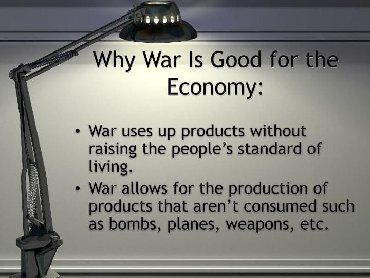 Why War Is Good for the Economy: