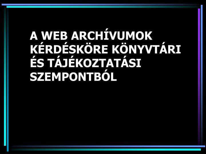 A web arch vumok k rd sk re k nyvt ri s t j koztat si szempontb l