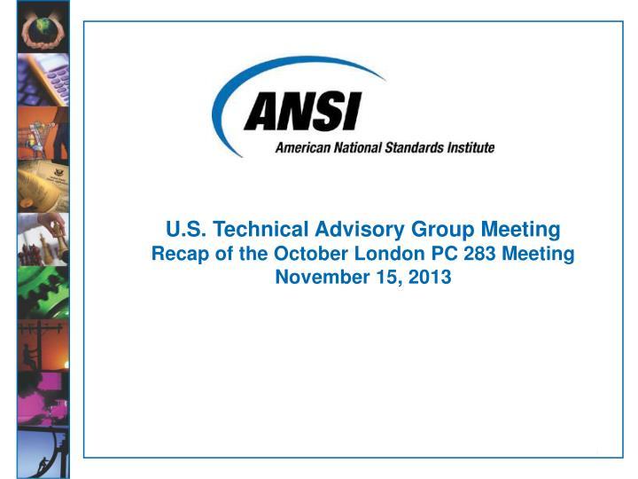 u s technical advisory group meeting recap of the october london pc 283 meeting november 15 2013 n.